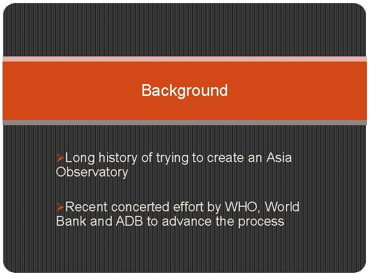 Background ØLong history of trying to create an Asia Observatory ØRecent concerted effort by