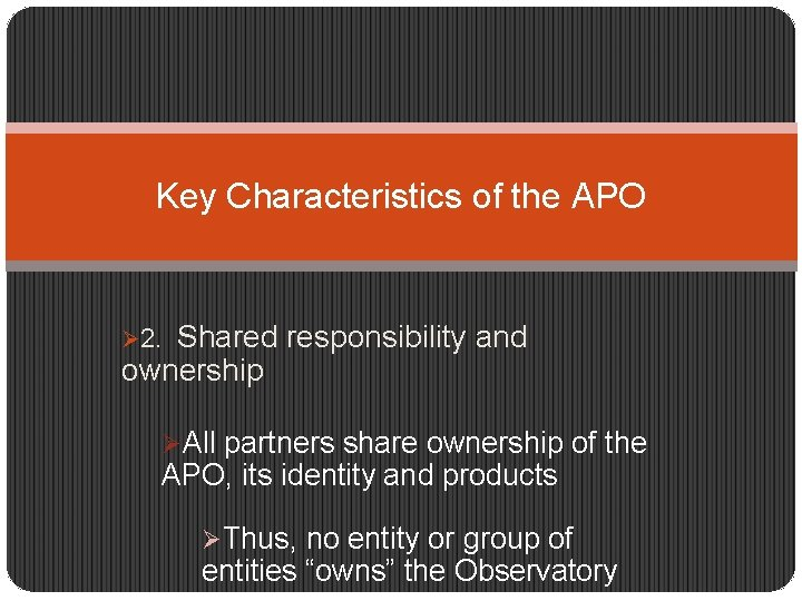 Key Characteristics of the APO Shared responsibility and ownership Ø 2. ØAll partners share