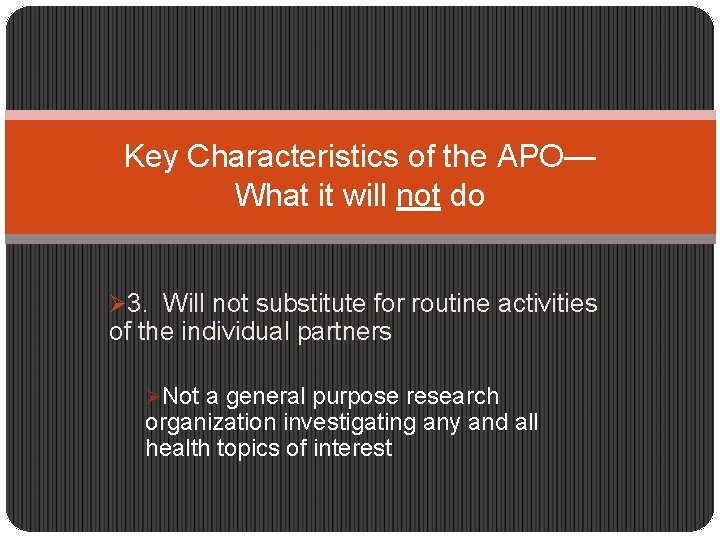 Key Characteristics of the APO— What it will not do Ø 3. Will not