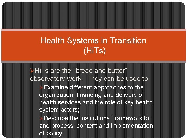 """Health Systems in Transition (Hi. Ts) ØHi. Ts are the """"bread and butter"""" observatory"""