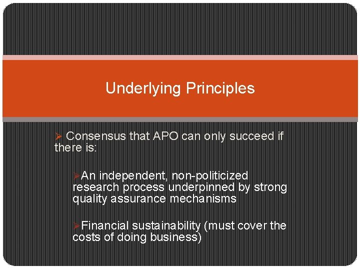 Underlying Principles Ø Consensus that APO can only succeed if there is: ØAn independent,