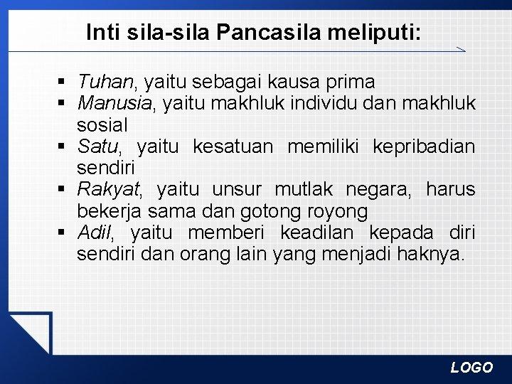 Inti sila-sila Pancasila meliputi: § Tuhan, yaitu sebagai kausa prima § Manusia, yaitu makhluk