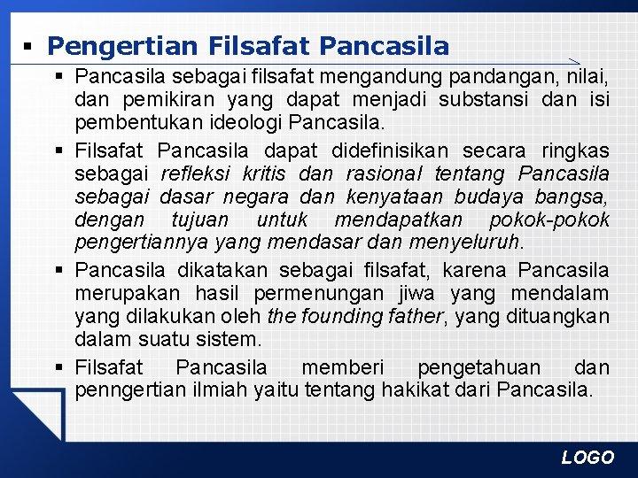 § Pengertian Filsafat Pancasila § Pancasila sebagai filsafat mengandung pandangan, nilai, dan pemikiran yang