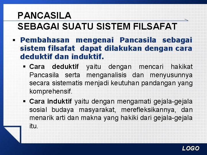 PANCASILA SEBAGAI SUATU SISTEM FILSAFAT § Pembahasan mengenai Pancasila sebagai sistem filsafat dapat dilakukan