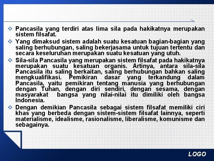 v Pancasila yang terdiri atas lima sila pada hakikatnya merupakan sistem filsafat. v Yang