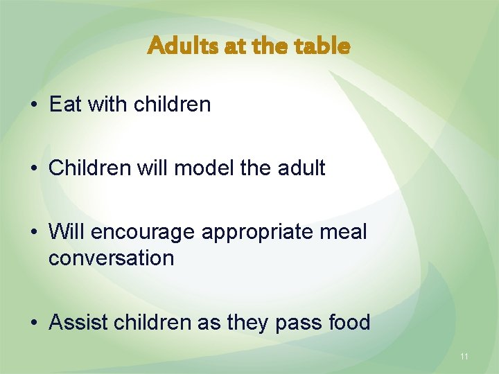 Adults at the table • Eat with children • Children will model the adult