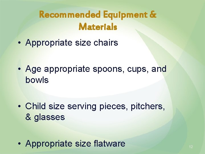 Recommended Equipment & Materials • Appropriate size chairs • Age appropriate spoons, cups, and