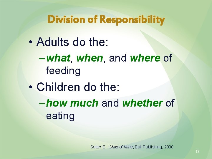 Division of Responsibility • Adults do the: – what, when, and where of feeding