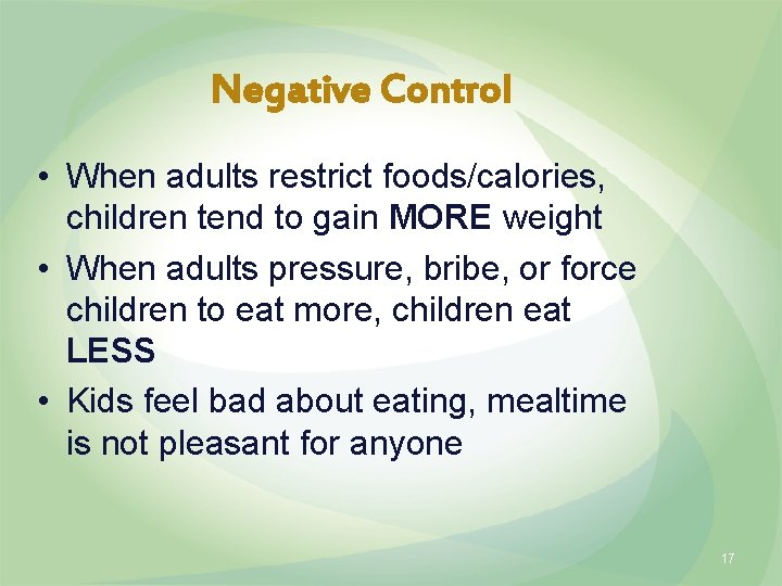 Negative Control • When adults restrict foods/calories, children tend to gain MORE weight •