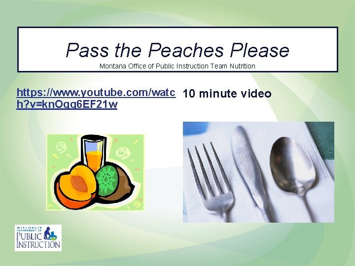 Pass the Peaches Please Montana Office of Public Instruction Team Nutrition https: //www. youtube.