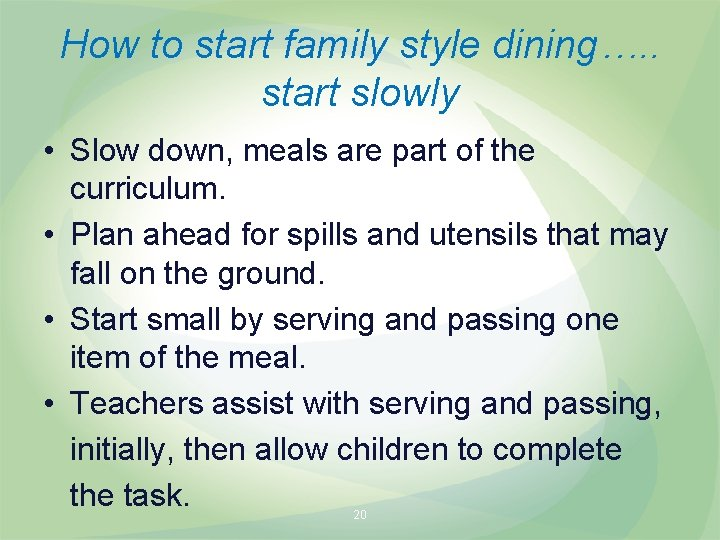 How to start family style dining…. . start slowly • Slow down, meals are