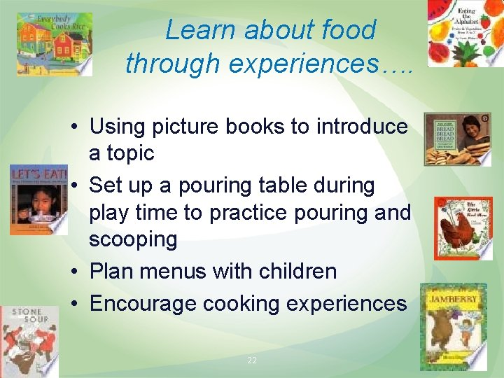 Learn about food through experiences…. • Using picture books to introduce a topic •