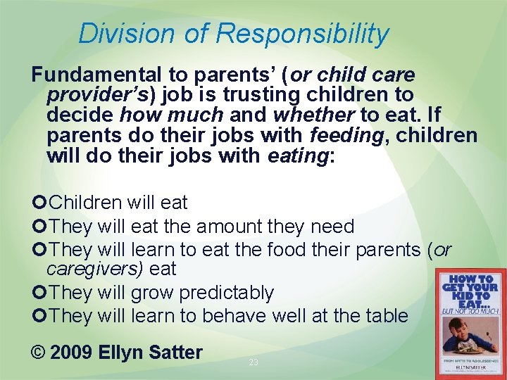 Division of Responsibility Fundamental to parents' (or child care provider's) job is trusting children