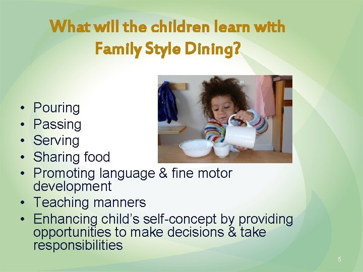 What will the children learn with Family Style Dining? • • • Pouring Passing