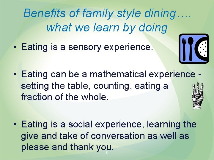 Benefits of family style dining…. what we learn by doing • Eating is a