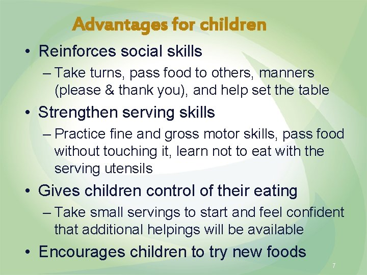 Advantages for children • Reinforces social skills – Take turns, pass food to others,