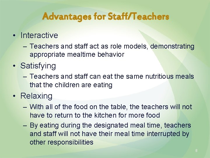 Advantages for Staff/Teachers • Interactive – Teachers and staff act as role models, demonstrating