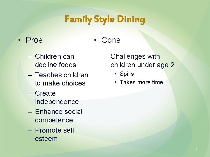 Family Style Dining • Pros – Children can decline foods – Teaches children to