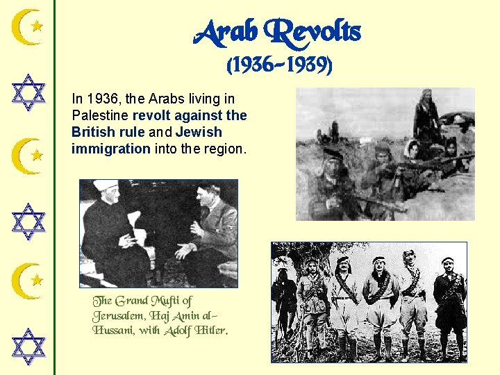 Arab Revolts (1936 -1939) In 1936, the Arabs living in Palestine revolt against the