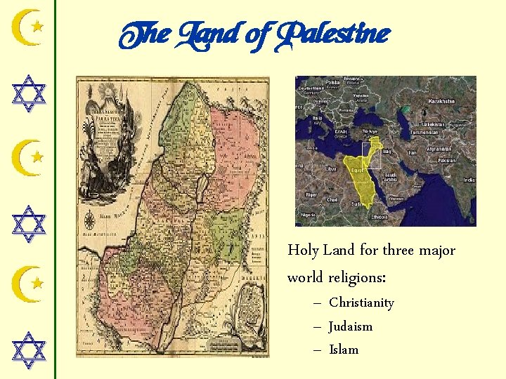 The Land of Palestine Holy Land for three major world religions: – Christianity –