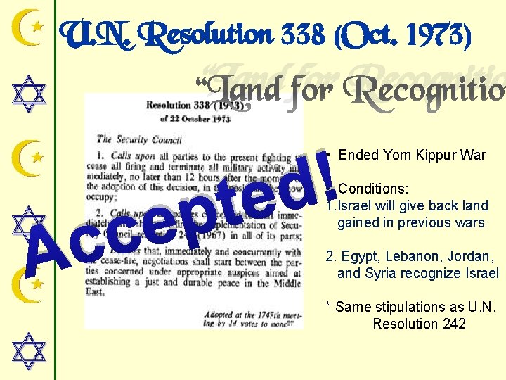"""U. N. Resolution 338 (Oct. 1973) """"Land for Recognitio ! d e t •"""