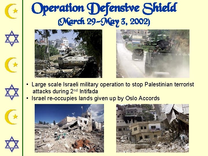 Operation Defensive Shield (March 29 -May 3, 2002) • Large scale Israeli military operation
