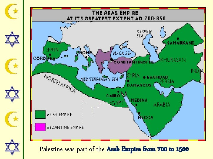 Palestine was part of the Arab Empire from 700 to 1500