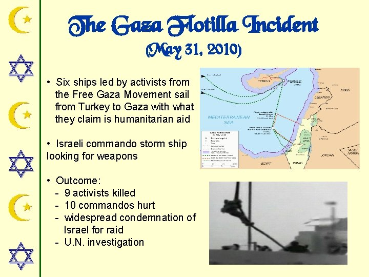 The Gaza Flotilla Incident (May 31, 2010) • Six ships led by activists from