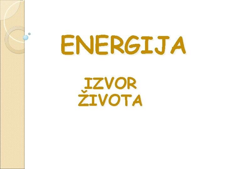 ENERGIJA IZVOR ŽIVOTA
