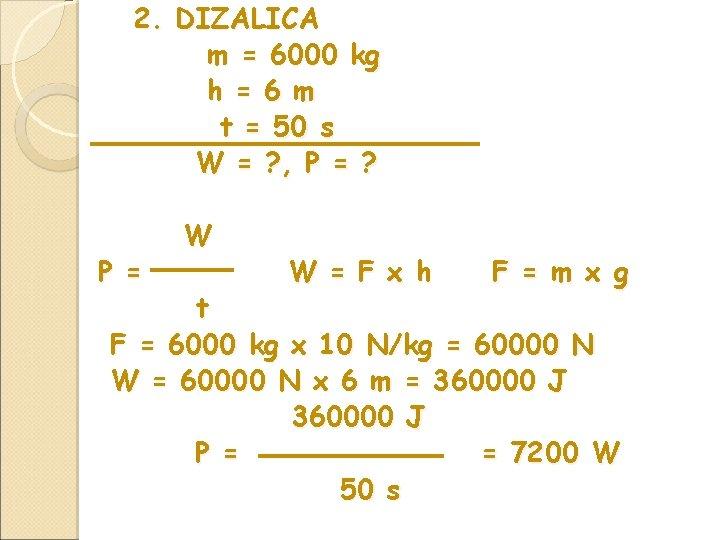 2. DIZALICA m = 6000 kg h = 6 m t = 50 s