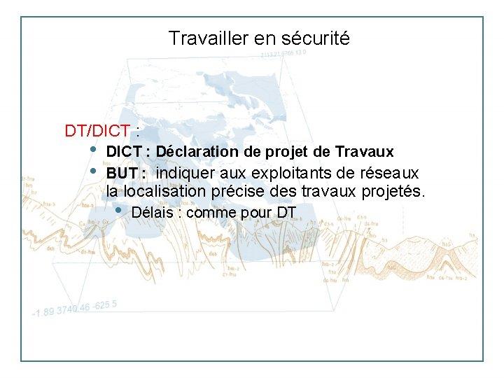 Travailler en sécurité DT/DICT : • • DICT : Déclaration de projet de Travaux