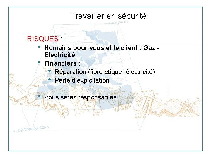 Travailler en sécurité RISQUES : • • Humains pour vous et le client :