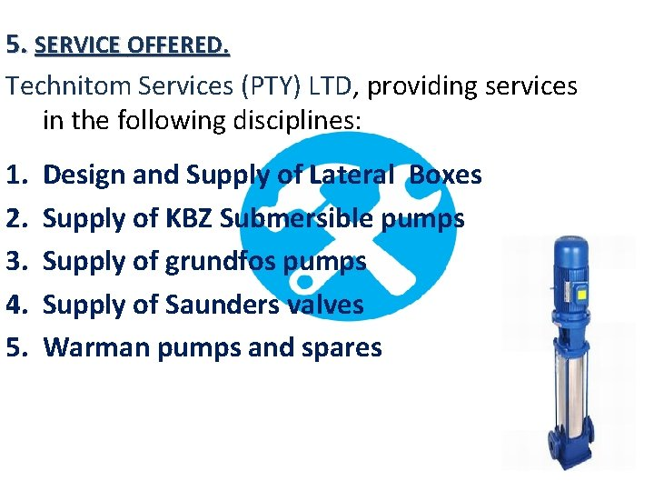 5. SERVICE OFFERED. Technitom Services (PTY) LTD, providing services in the following disciplines: 1.