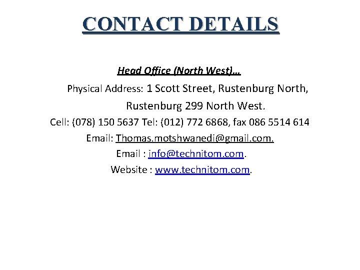 CONTACT DETAILS Head Office (North West)… Physical Address: 1 Scott Street, Rustenburg North, Rustenburg