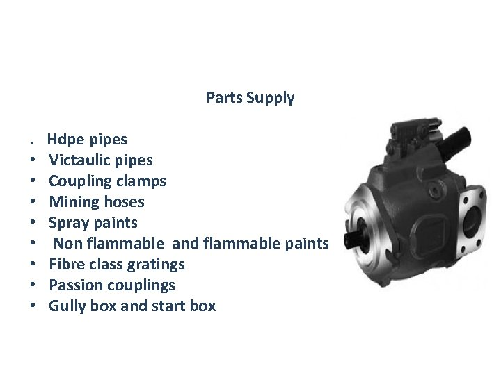 Parts Supply. • • Hdpe pipes Victaulic pipes Coupling clamps Mining hoses Spray paints