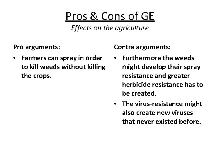 Pros & Cons of GE Effects on the agriculture Pro arguments: Contra arguments: •