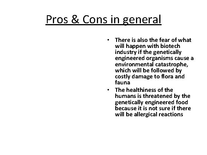 Pros & Cons in general • There is also the fear of what will