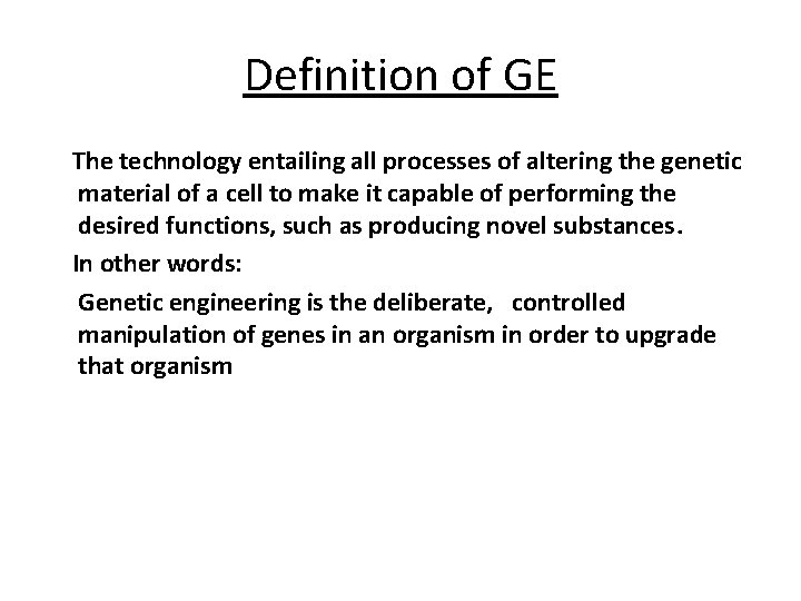 Definition of GE The technology entailing all processes of altering the genetic material of