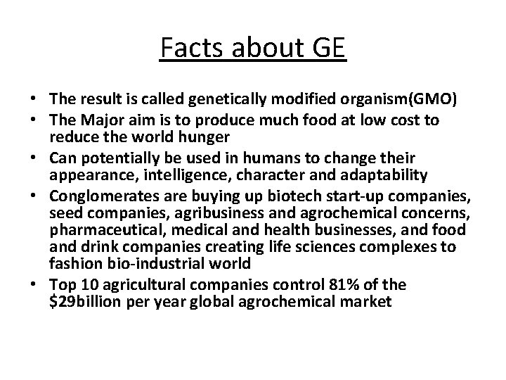 Facts about GE • The result is called genetically modified organism(GMO) • The Major