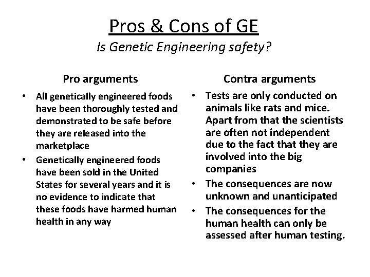 Pros & Cons of GE Is Genetic Engineering safety? Pro arguments Contra arguments •