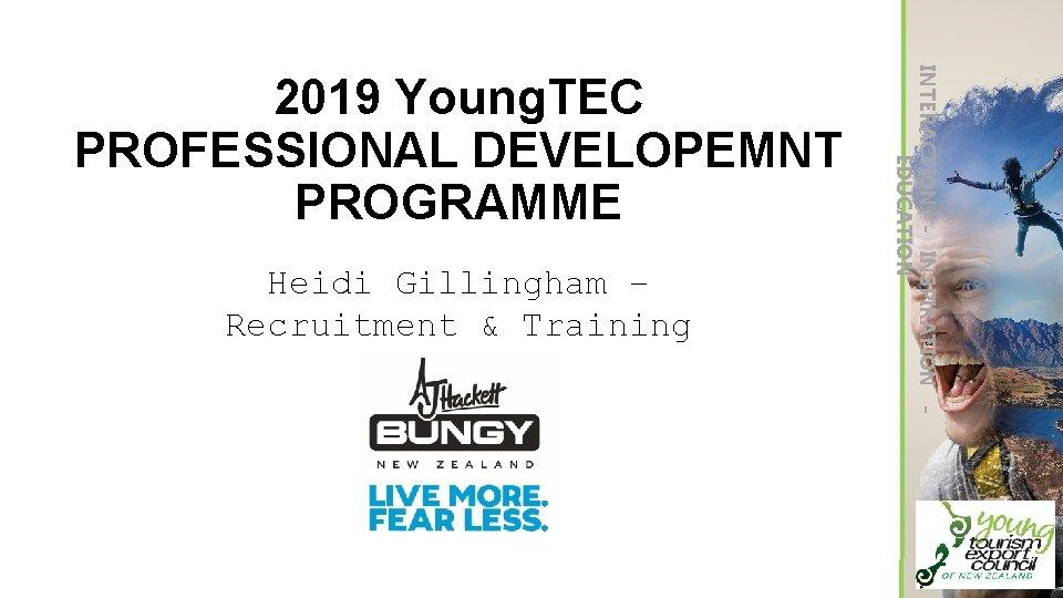 Heidi Gillingham – Recruitment & Training Officer INTERACTION - INSPIRATION EDUCATION 2019 Young. TEC