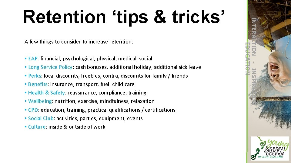 A few things to consider to increase retention: • EAP: financial, psychological, physical, medical,