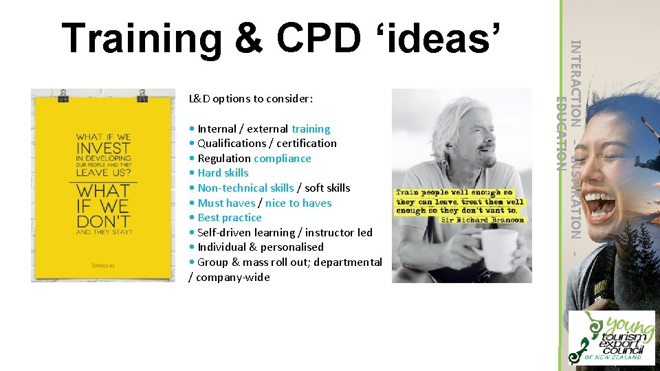 L&D options to consider: • Internal / external training • Qualifications / certification •