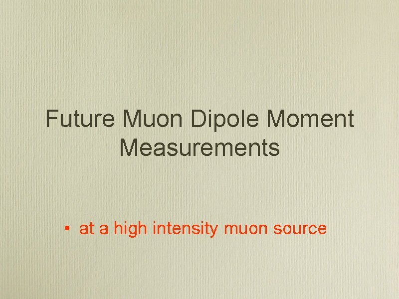 Future Muon Dipole Moment Measurements • at a high intensity muon source