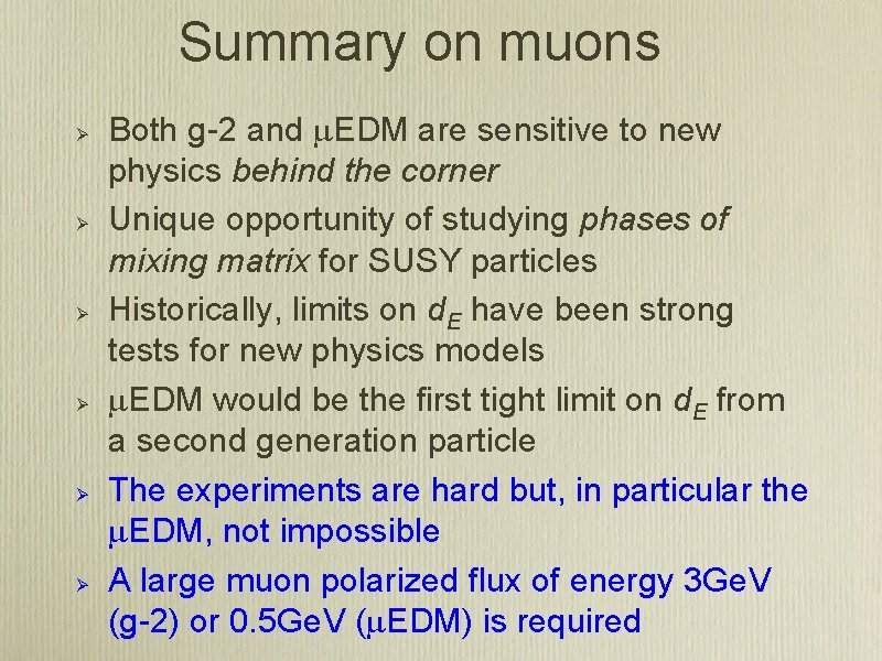 Summary on muons Ø Ø Ø Both g-2 and m. EDM are sensitive to