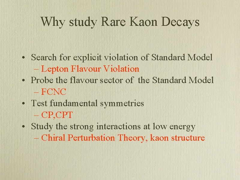 Why study Rare Kaon Decays • Search for explicit violation of Standard Model –