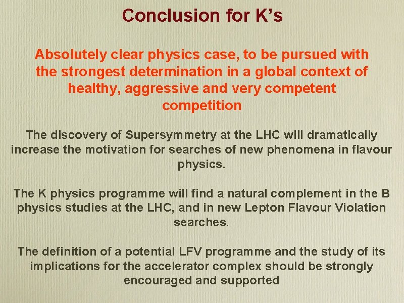 Conclusion for K's Absolutely clear physics case, to be pursued with the strongest determination