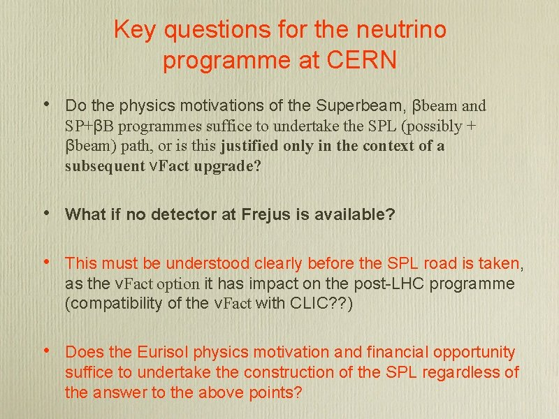 Key questions for the neutrino programme at CERN • Do the physics motivations of