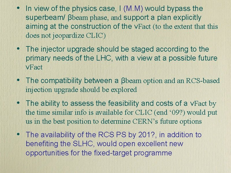 • In view of the physics case, I (M. M) would bypass the