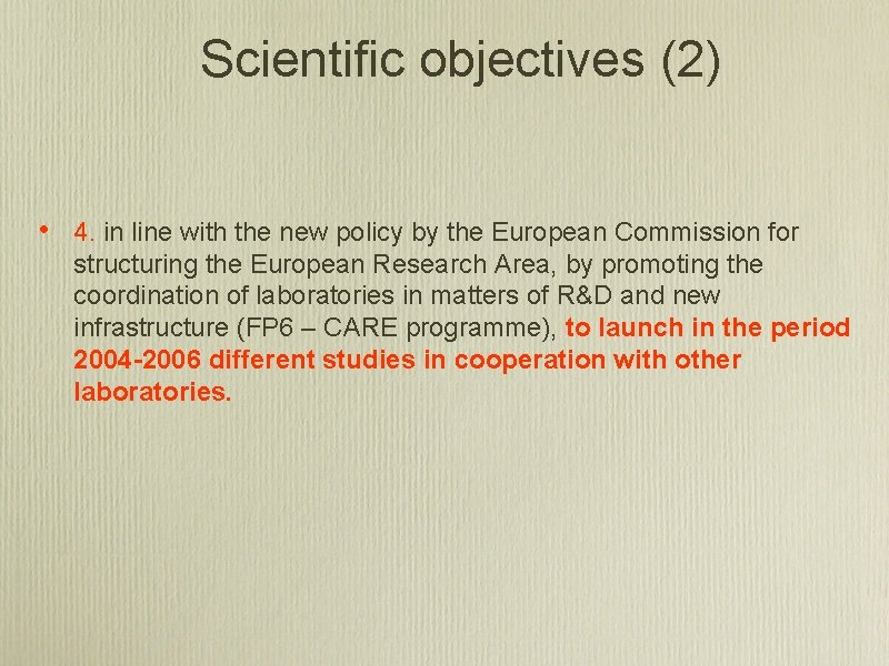 Scientific objectives (2) • 4. in line with the new policy by the European
